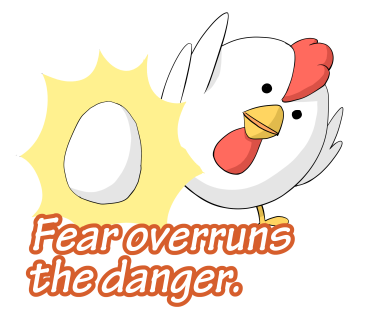 Fear overruns the danger.