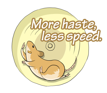 More hasete,less speed.
