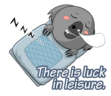There is luck in leisure.